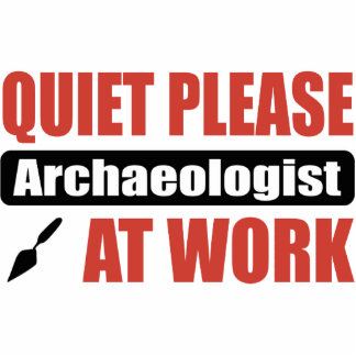 Quiet Please Archaeologist At Work Acrylic Cut Out