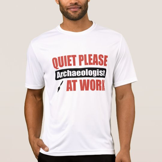 Quiet Please Archaeologist At Work T-Shirt
