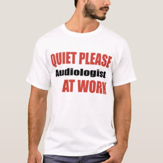 Quiet Please Audiologist At Work T-Shirt