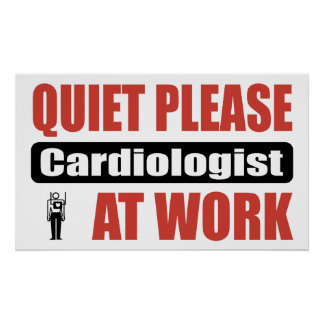 Quiet Please Cardiologist At Work Posters