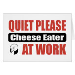 Quiet Please Cheese Eater At Work Greeting Card