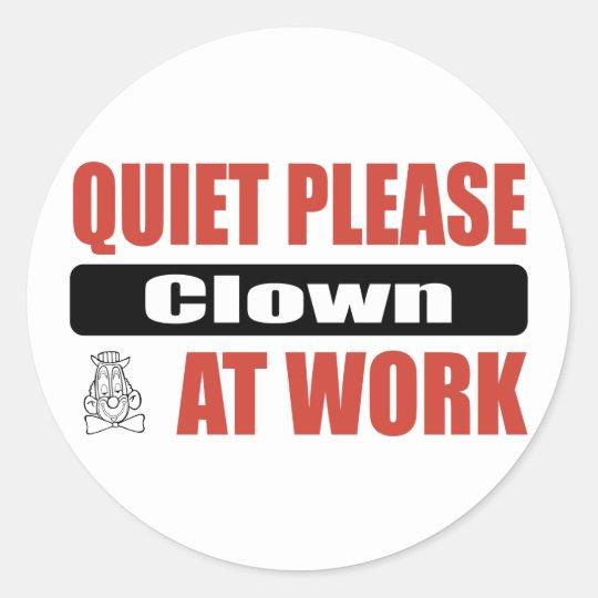 Quiet Please Clown At Work Classic Round Sticker