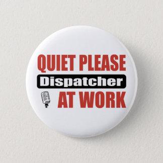 Quiet Please Dispatcher At Work Pinback Button