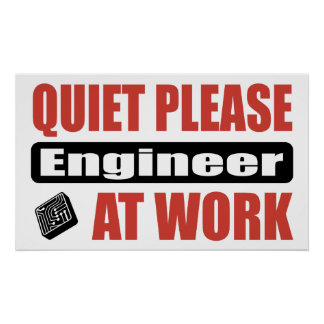 Quiet Please Engineer At Work Poster