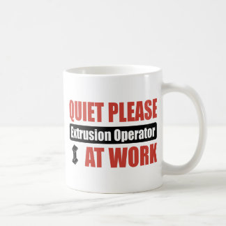 Quiet Please Extrusion Operator At Work Classic White Coffee Mug