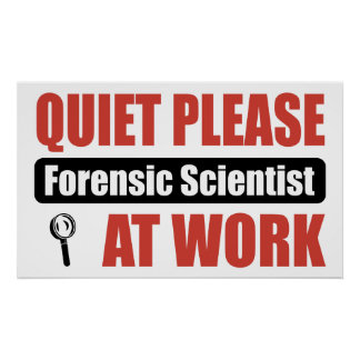 Quiet Please Forensic Scientist At Work Poster