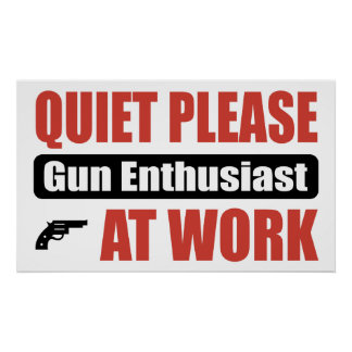 Quiet Please Gun Enthusiast At Work Posters
