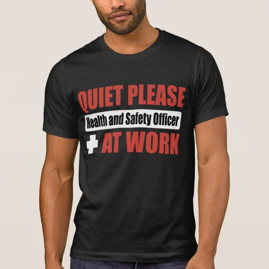 Quiet Please Health and Safety Officer At Work T-Shirt