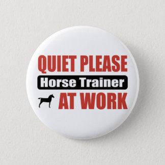 Quiet Please Horse Trainer At Work Pinback Button