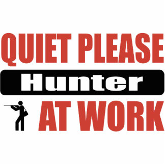 Quiet Please Hunter At Work Cut Out