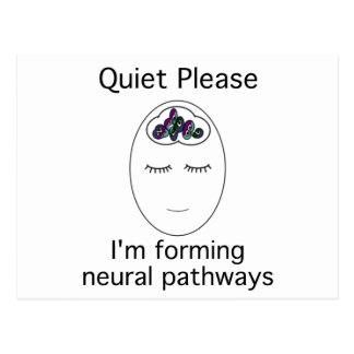 Quiet Please I m forming neural pathways Post Card