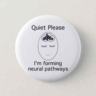 Quiet Please: I'm forming neural pathways Button