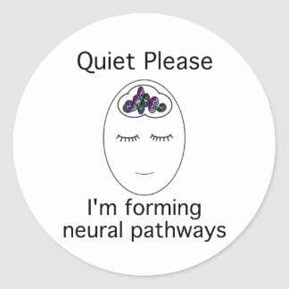 Quiet Please: I'm forming neural pathways Classic Round Sticker