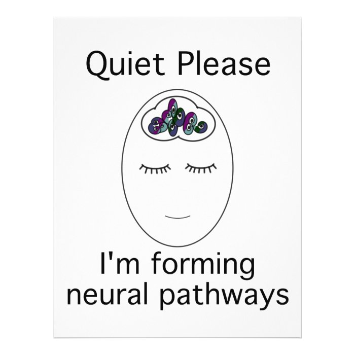 Quiet Please: I'm forming neural pathways Flyer