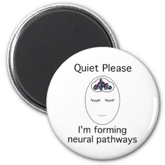 Quiet Please: I'm forming neural pathways Magnet