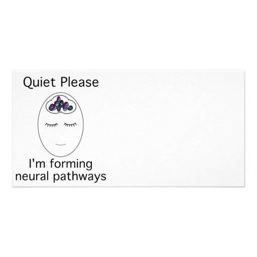 Quiet Please: I'm forming neural pathways Photo Card Template