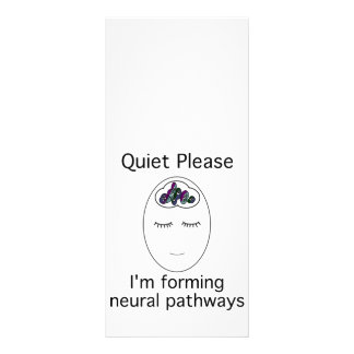Quiet Please: I'm forming neural pathways Full Color Rack Card