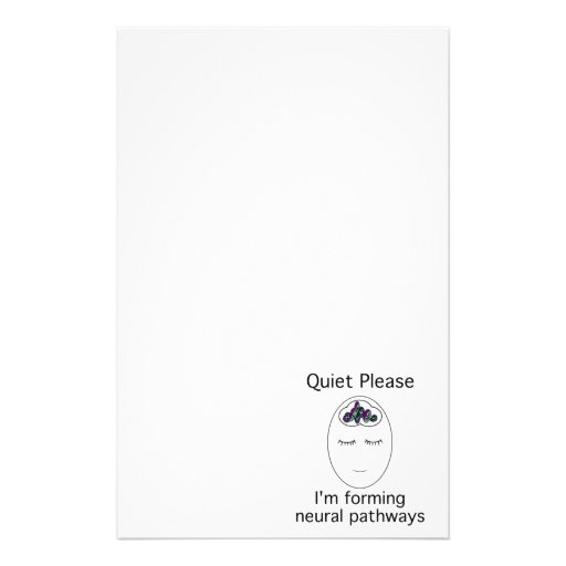 Quiet Please: I'm forming neural pathways Stationery Paper