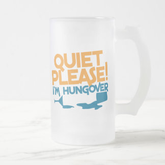 Quiet Please ... I'm hungover Frosted Glass Beer Mug