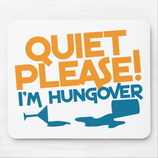Quiet Please ... I'm hungover Mouse Pad