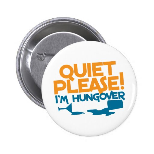 Quiet Please ... I'm hungover Pinback Buttons