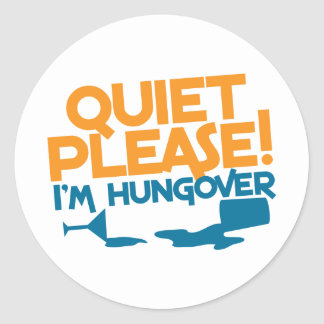 Quiet Please ... I'm hungover Classic Round Sticker