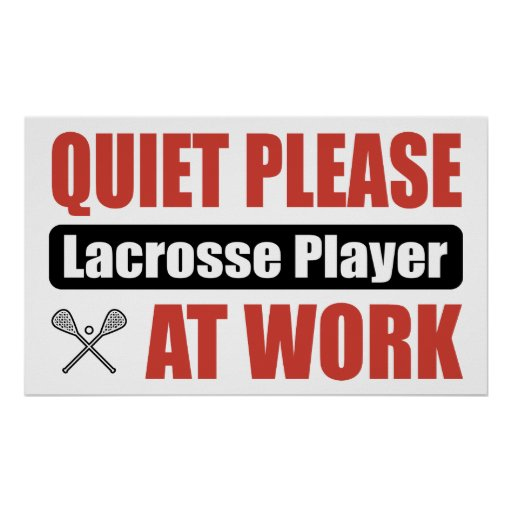 Quiet Please Lacrosse Player At Work Poster