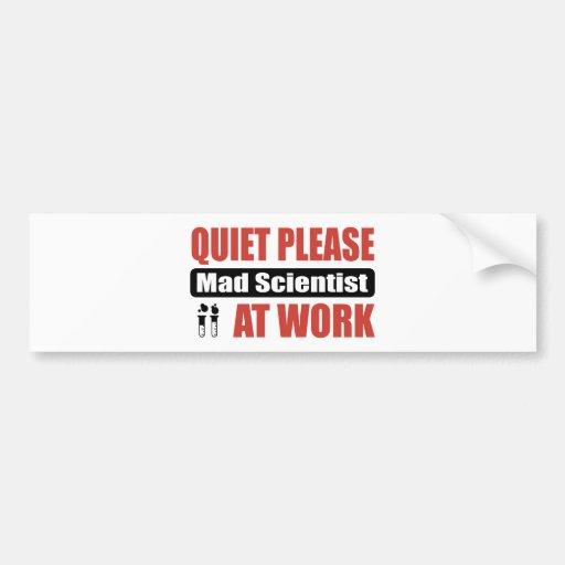 Quiet Please Mad Scientist At Work Bumper Sticker