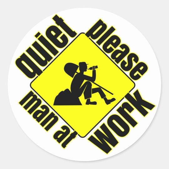 Quiet please, man at work classic round sticker