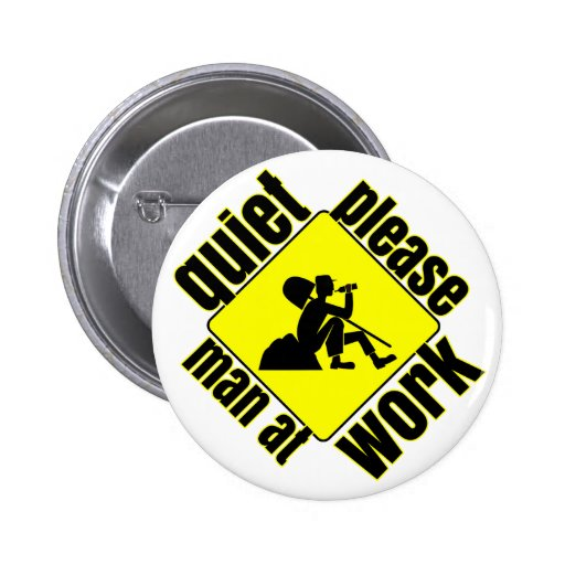 Quiet please, man at work pinback buttons