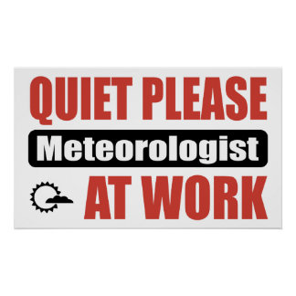 Quiet Please Meteorologist At Work Poster