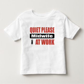 Quiet Please Midwife At Work Toddler T-shirt