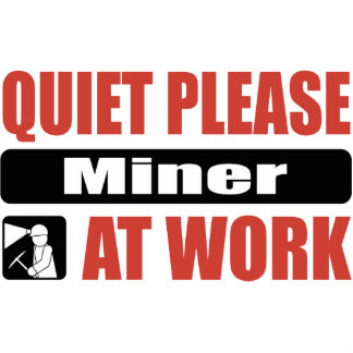 Quiet Please Miner At Work Photo Cut Out