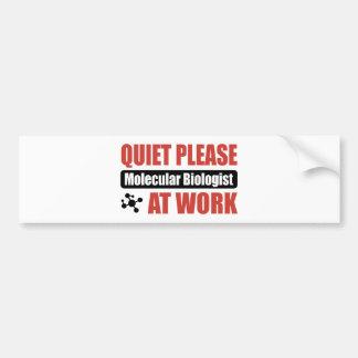 Quiet Please Molecular Biologist At Work Bumper Sticker