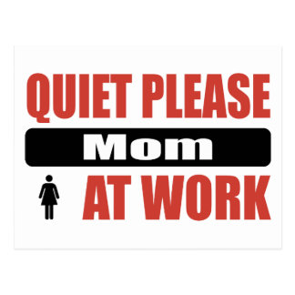 Quiet Please Mom At Work Postcard