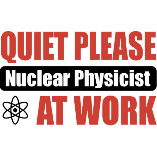 Quiet Please Nuclear Physicist At Work Photo Cut Outs