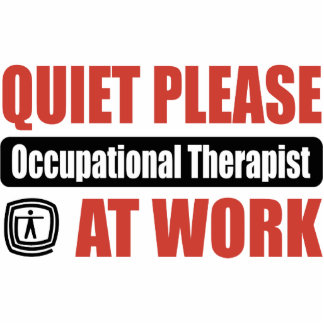 Quiet Please Occupational Therapist At Work Acrylic Cut Out