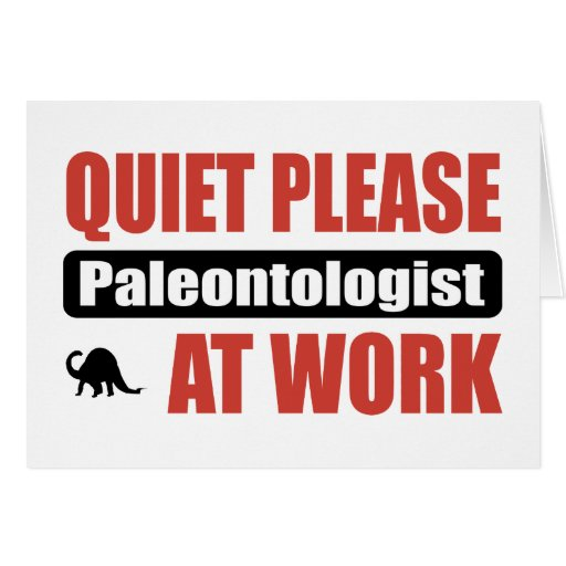 Quiet Please Paleontologist At Work Greeting Card