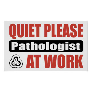 Quiet Please Pathologist At Work Poster