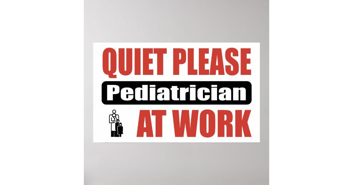 quiet please pediatrician at work poster zazzlecom