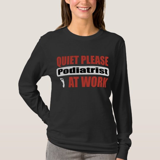 Quiet Please Podiatrist At Work T-Shirt