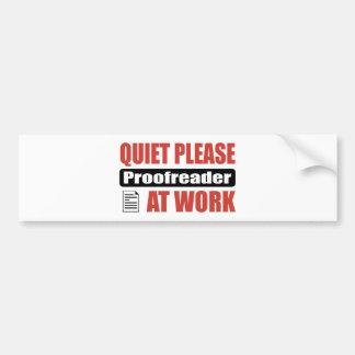Quiet Please Proofreader At Work Car Bumper Sticker