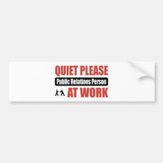 Quiet Please Public Relations Person At Work Bumper Stickers