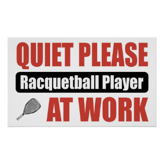 Quiet Please Racquetball Player At Work Poster
