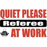 Quiet Please Referee At Work Acrylic Cut Out