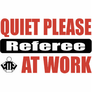 Quiet Please Referee At Work Cutout