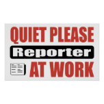 Quiet Please Reporter At Work Posters