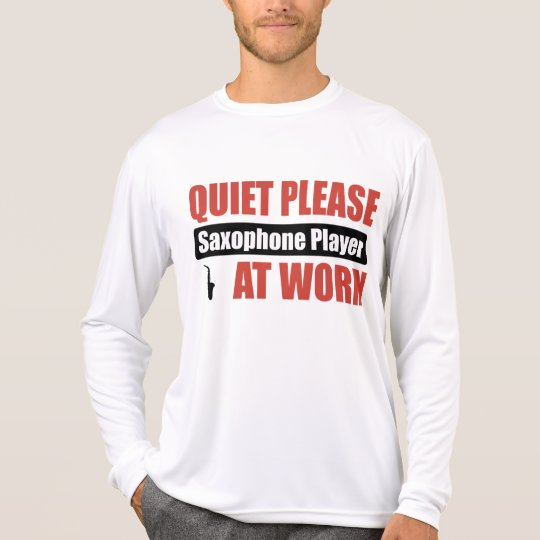 Quiet Please Saxophone Player At Work T-Shirt