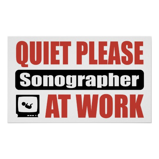Quiet Please Sonographer At Work Poster
