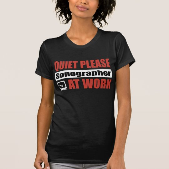 Quiet Please Sonographer At Work T-Shirt